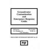 Groundwater Contamination and Emergency Response Guide by J.H. Guswa