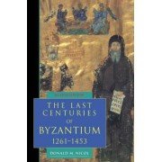 The Last Centuries of Byzantium, 1261-1453 by Donald M. Nicol