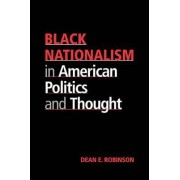 Black Nationalism in American Politics and Thought by Dean E. Robinson