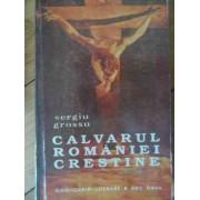 Calvarul Romaniei Crestine - Sergiu Grossu