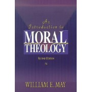 An Introduction to Moral Theology by William E. May