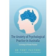 The Anxiety of Psychological Practice in Australia by Dr Tony Pastore