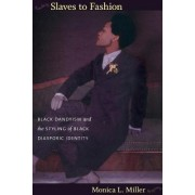 Slaves to Fashion by Monica L. Miller
