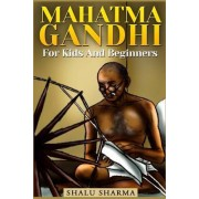 Mahatma Gandhi for Kids and Beginners by Shalu Sharma
