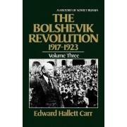 The Bolshevik Revolution, 1917-1923 by Edward Hallett Carr