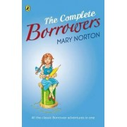 The Complete Borrowers: The Borrowers; The Borrowers Afield; The Borrowers Afloat; The Borrowers Aloft; The Borrowers Avenged; Poor Stainless by Mary Norton