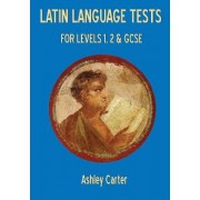 Latin Language Tests for Levels 1 and 2 and GCSE by Ashley Carter
