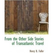 From the Other Side Stories of Transatlantic Travel by Henry B Fuller