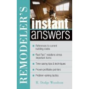 Remodeler's Instant Answers by Roger D. Woodson
