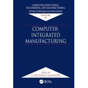 Computer-Aided Design, Engineering, and Manufacturing: Computer-Integrated Manufacture Volume 2 by Cornelius T. Leondes