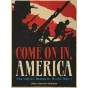 Come on in, America: The United States in World War I by Linda Barrett Osborne