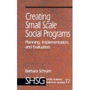 Creating Small Scale Social Programs by Barbara Schram