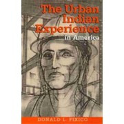 The Urban Indian Experience in America by Donald Fixico