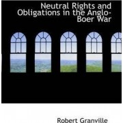 Neutral Rights and Obligations in the Anglo-Boer War by Robert Granville