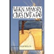 When Memory Gives Dust a Face by Don Welch