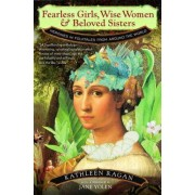 Fearless Girls, Wise Women, and Beloved Sisters: Heroines in Folktales from Around the World