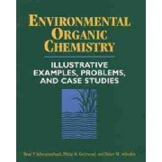 Environmental Organic Chemistry: Illustrative Examples, Problems and Case Studies by Rene P. Schwarzenbach