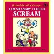 I Am So Angry, I Could Scream by Laura Fox
