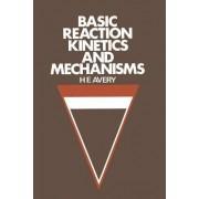 Basic Reaction Kinetics and Mechanisms by H.E. Avery