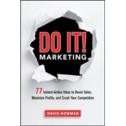 Do It! Marketing: 77 Instant-Action Ideas to Boost Sales, Maximize Profits, and Crush Your Competition by David M. Newman