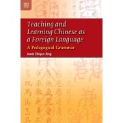 Teaching and Learning Chinese as a Foreign Language by Janet Zhiqun Xing