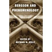 Bergson and Phenomenology by Professor Michael R. Kelly