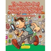The Absolute Best Hidden Pictures to Find Activity Book for Kids by Smarter Activity Books For Kids