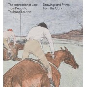The Impressionist Line from Degas to Toulouse-Lautrec by Jay A. Clarke