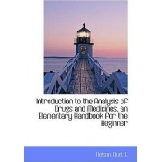 Introduction to the Analysis of Drugs and Medicines, an Elementary Handbook for the Beginner by Burt E Nelson