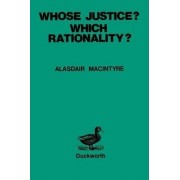 Whose Justice? - Which Rationality? by Alasdair MacIntyre