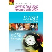 Your Guide to Lowering Your Blood Pressure with Dash by U S Department of Healt Human Services