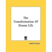 The Transformation of Dream Life by Dr Rudolf Steiner