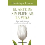 El arte de simplificar la vida / The Art of Simplicity by Dominique Loreau
