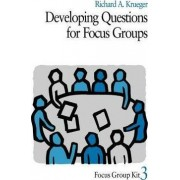 Developing Questions for Focus Groups: 3 by Richard A. Krueger