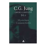 Opere complete. Vol. 14/3: Mysterium Coniunctionis. Cercetari asupra separarii si unirii contrastelor sufletesti in alchimie. Volum suplimentar. Aurora consurgens