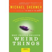 Why People Believe Weird Things by SHERMER