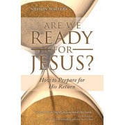 Are We Ready for Jesus? by Nelson Walters