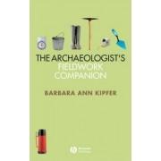 The Archaeologist's Fieldwork Companion by Barbara Ann Kipfer