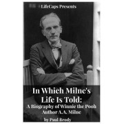 In Which Milne's Life Is Told: A Biography of Winnie the Pooh Author A.A. Milne