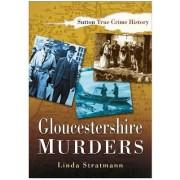 Gloucestershire Murders by Linda Stratmann