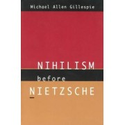 Nihilism Before Nietzsche by Michael Allen Gillespie
