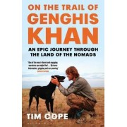 On the Trail of Genghis Khan by Tim Cope