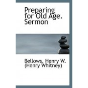 Preparing for Old Age. Sermon by Bellows Henry W (Henry Whitney)