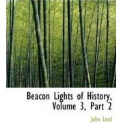 Beacon Lights of History, Volume 3, Part 2 by Dr John Lord