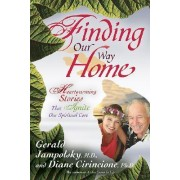 Finding Our Way Home: Heartwarming Stories That Ignite Our Spiritual Core by Gerald G. Jampolsky