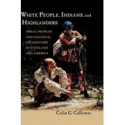 White People, Indians, and Highlanders by Colin G. Calloway