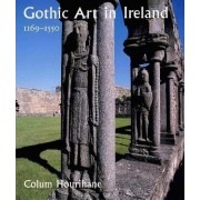Gothic Art in Ireland, 1169-1550 by Colum Hourihane