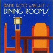 Frank Lloyd Wright's Dining Rooms by Carla Lind