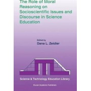 The Role of Moral Reasoning on Socioscientific Issues and Discourse in Science Education by Dana L. Zeidler