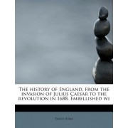 The History of England, from the Invasion of Julius Caesar to the Revolution in 1688. Embellished Wi by David Hume